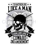 I'd Rather Die Like a Man Than Live Like a Coward  Patriotic Designs