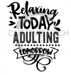 Relaxing Today Adulting Tomorrow Quote Designs