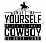 Always Be Yourself Unless You Can be a Cowboy Quote Designs