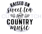 Raised on Sweet Tea and Country Music Quote Designs