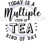 Today is a Multiple Cups of Tea Kind of Day Quote Designs