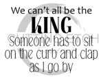 We Can't All be the King Quote Designs