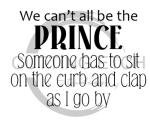 We Can't All be the Prince Quote Designs