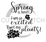Spring is Here I'm so Excited I Wet my Plants Quote Designs