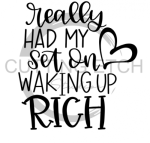 Really Had my Heart Set on Waking Up Rich Quote Designs