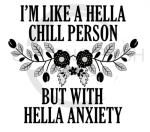 I'm Like a Hella Chill Person But With Hella Anxiety Quote Designs