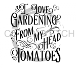 I Love Gardening From my Head to my Tomatoes Quote Designs