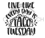 Live Like Every Day is Taco Tuesday Quote Designs