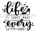 Life is Short Make Every Outfit Count Quote Designs