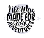 Life Was Made for Great Adventures Quote Designs