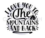 I Love You to the Mountains and Back Quote Designs