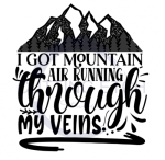 I've Got Mountain Air Running Through My Veins Quote Designs