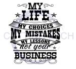 My Life.My Choices.My Mistakes.My Lessons.Not Your Business. Quote Designs