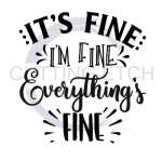 It's Fine I'm Fine Everything is Fine Quote Designs