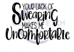 Your Lack of Swearing Makes me Uncomfortable Sassy  Designs