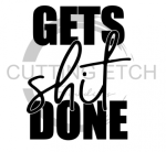 Gets Shit Done Sassy  Designs