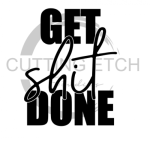 Get Shit Done Sassy  Designs