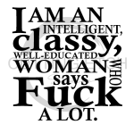 I am an Inteligetn Classy Well Educated Woman Sassy  Designs