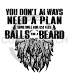 You Don't Always Need a Plan - Balls and a Beard Sassy  Designs