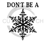 Don't Be a Snowflake Sassy  Designs