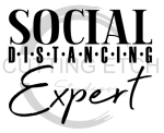 Social Distancing Expert Sassy  Designs
