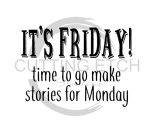 It's Friday Time to Make Stories for Monday Sassy  Designs