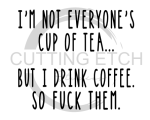 I'm Not Everyone's Cup of Tea Sassy  Designs