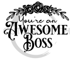 You're an Awesome Boss Sassy  Designs