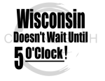 Wisconsin Doesn't Wait Sassy  Designs
