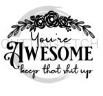 You're Awesome Keep That Shit Up Sassy  Designs