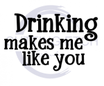 Drinking Makes Me Like You Sassy  Designs