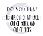 Do You Run. Yep. Out of Patience. Out of Money. Out of Fucks. Sassy  Designs