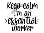Keep Calm I'm an Essential Worker Social Distancing Designs