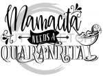 Mamacita Needs a Quaranrita Social Distancing Designs