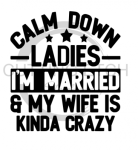 Calm Down Ladies Wedding Marriage Designs