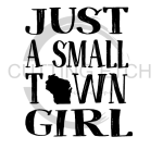 Just a Small Town Girl WI Wisconsin Designs