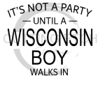 It's Not a Party Until A WI Boy Walks In Wisconsin Designs