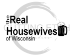 The Real Housewives of WI Beer Wisconsin Designs